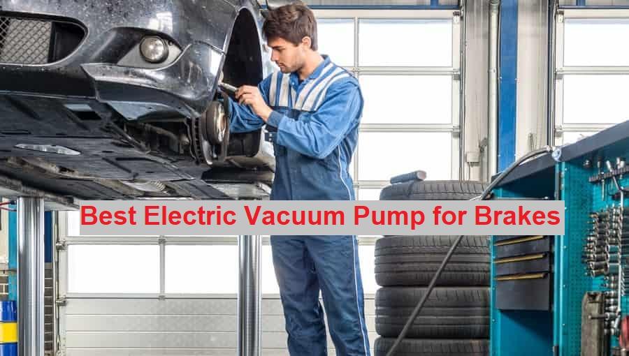 Best Electric Vacuum Pump for Brakes