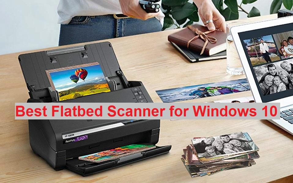 Best Flatbed Scanner for Windows 10