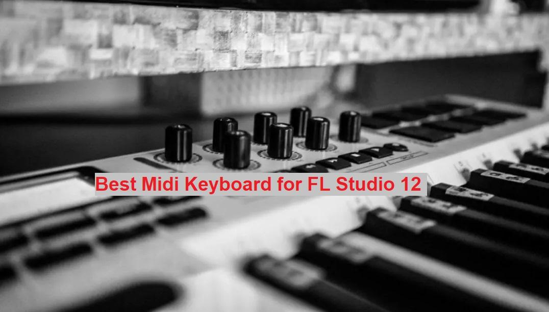 Best Midi Keyboard for FL Studio 12
