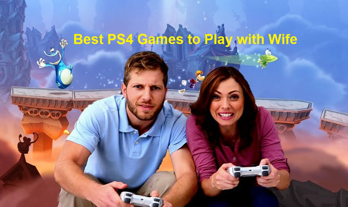 Best PS4 Games to Play with Wife